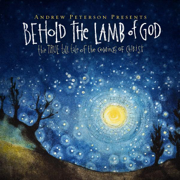 Behold the Lamb of God: 10th Anniversary Edition - Andrew Peterson - Andrew Peterson