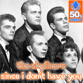 Since I Don't Have You - The Skyliners