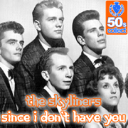 Since I Don't Have You - The Skyliners - The Skyliners