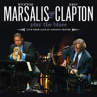 Wynton Marsalis & Eric Clapton Play the Blues (Live from Jazz At Lincoln Center) - Wynton Marsalis & Eric Clapton album