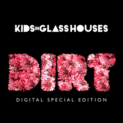 Dirt (Special Edition) - Kids In Glass Houses