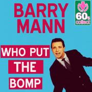 Who Put the Bomp (Digitally Remastered) - Barry Mann - Barry Mann