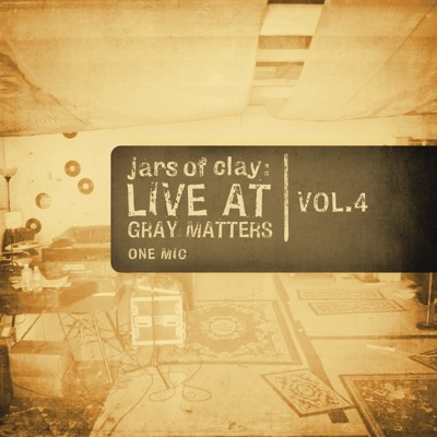 Live At Gray Matters, Vol. 4: One Mic - EP - Jars Of Clay