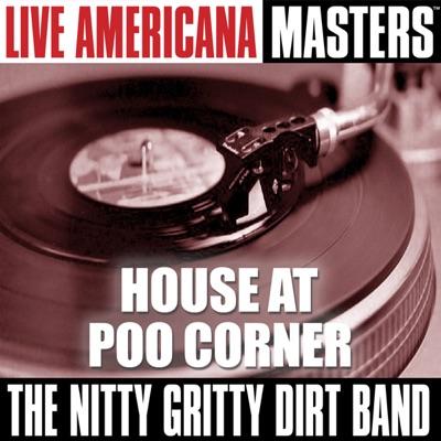 Live Americana Masters: House At Poo Corner - Nitty Gritty Dirt Band