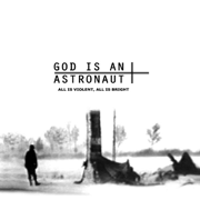 All Is Violent, All Is Bright (Remastered) - God Is an Astronaut - God Is an Astronaut