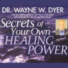 Dr. Wayne W. Dyer - Secrets of Your Own Healing Power artwork