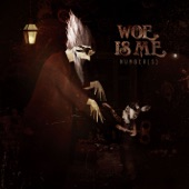 Woe, Is Me - (&) Delinquents