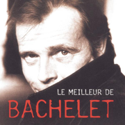 Le meilleur de Pierre Bachelet - Pierre Bachelet - Pierre Bachelet