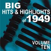 Big Hits & Highlights of 1949, Vol. 10