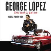 Tall, Dark & Chicano - George Lopez