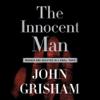 John Grisham - The Innocent Man: Murder and Injustice In a Small Town (Unabridged) [Unabridged Nonfiction]  artwork