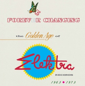 Forever Changing: The Golden Age of Elektra Records - 1963-1973