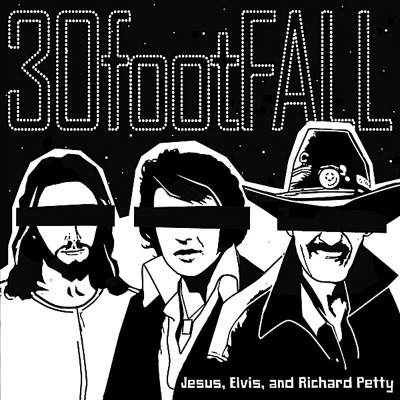 Jesus, Elvis, and Richard Petty - EP - 30 foot fall
