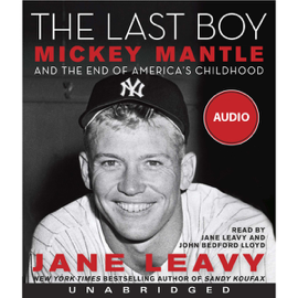 The Last Boy: Mickey Mantle and the End of America's Childhood (Unabridged) audiobook