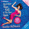 Heather McDonald - You'll Never Blue Ball in This Town Again: One Woman's Painfully Funny Quest to Give It Up  artwork