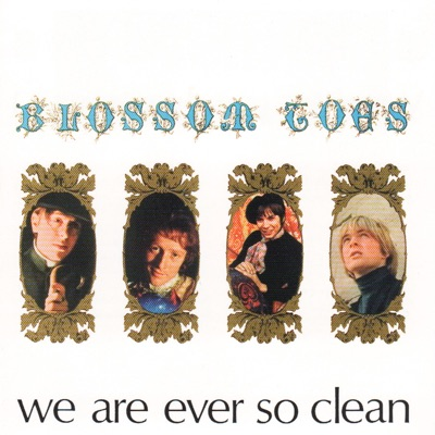 We Are Ever So Clean - Blossom Toes