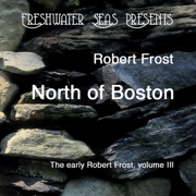 The Early Poetry of Robert Frost, Volume III: North of Boston (Unabridged)
