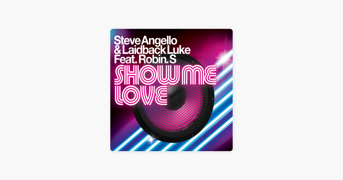 ‎Show Me Love (feat  Robin S ) by Steve Angello & Laidback Luke