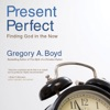 The Present Perfect: Finding God in the Now (Unabridged)