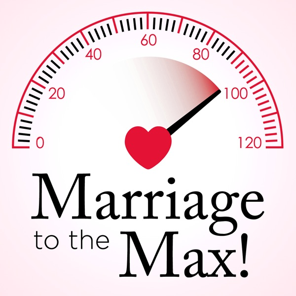 Marriage to the Max Podcast