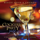 Cocktail Party Jazz: An Intoxicating Collection Of Instrumental Jazz For Entertaining-Beegie Adair