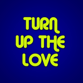 Turn Up the Love