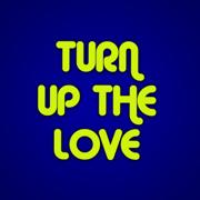 Turn Up the Love - Turn Up The Love - Turn Up The Love