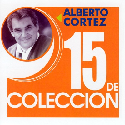 15 de Colección: Alberto Cortez - Alberto Cortez