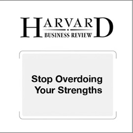 Stop Overdoing Your Strengths (Harvard Business Review) - Robert E. Kaplan, Robert B. Kaiser mp3 listen download