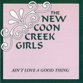 The New Coon Creek Girls - Ain't Love a Good Thing