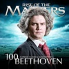 Beethoven 100 Supreme Classical Masterpieces Rise of the Masters