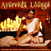Ayurveda Lounge (Ayurvedic Spa Chillout Music For Deep Relaxation And Meditation)