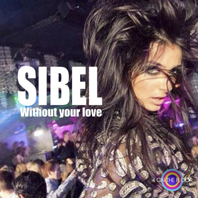 Without Your Love (Remixes) - EP - Sibel