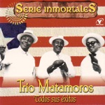 Trío Matamoros - Son de la Loma