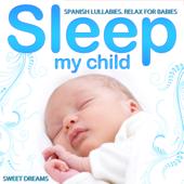 Spanish Lullabies. Relax for Babies. Sleep My Child. Sweet Dreams