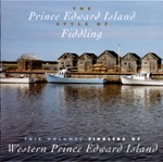 The Prince Edward Island Style of Fiddling: Fiddlers of Western Prince Edward Island