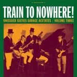 Train to Nowhere!: Unissued Sixties Garage Acetates, Volume Three