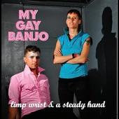 My Gay Banjo - Limp Wrist & a Steady Hand