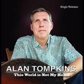Alan Tompkins - This World Is Not My Home