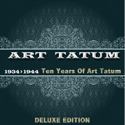 Ten Years of Art Tatum (1934 - 1944 Deluxe Edition) - Art Tatum