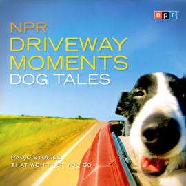 NPR Driveway Moments Dog Tales: Radio Stories That Won't Let You Go audiobook