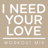 Power Music Workout - I Need Your Love (Workout Extended Remix) artwork