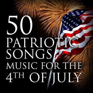 50 Patriotic Songs: Music for the 4th of July – Various Artists
