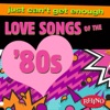 Just Can't Get Enough: Love Songs of the '80s