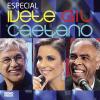 Especial - Ivete, Gil, Caetano (Ao Vivo) - Ivete Sangalo, Gilberto Gil & Caetano Veloso