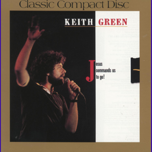 Keith Green - Jesus Commands Us to Go!