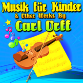 Musik Für Kinder & Other Works By Carl Orff