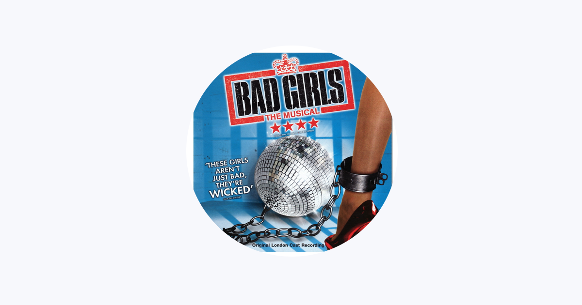 ‎Bad Girls the Musical - Original London Cast on Apple Music