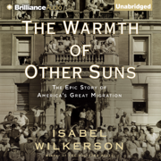 The Warmth of Other Suns: The Epic Story of America's Great Migration (Unabridged)