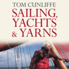 Tom Cunliffe - Sailing, Yachts and Yarns (Unabridged) artwork